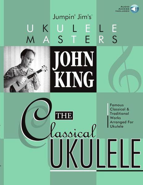 John King - Classical Ukulele Hal Leonard
